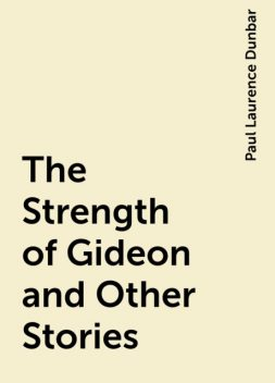 The Strength of Gideon and Other Stories, Paul Laurence Dunbar