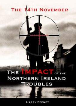 The 14th November: The Impact of the Northern Ireland Troubles, Harry Feeney
