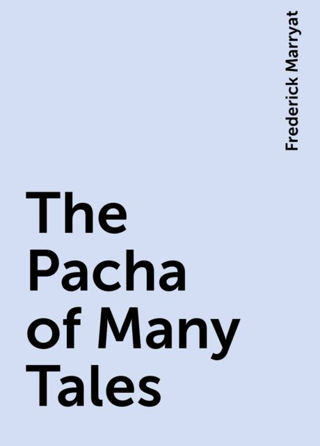 The Pacha of Many Tales, Frederick Marryat