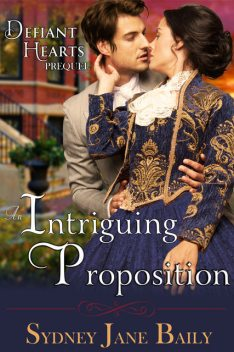 An Intriguing Proposition (The Defiant Hearts Series, Prequel), Sydney Jane Baily