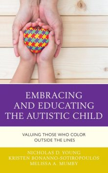 Embracing and Educating the Autistic Child, Nicholas D. Young, Kristen Bonanno-Sotiropoulos, Melissa A. Mumby