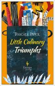 Little Culinary Triumphs, Pascale Pujol