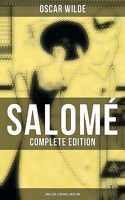 Salomé (Complete Edition: English & French Version), Oscar Wilde