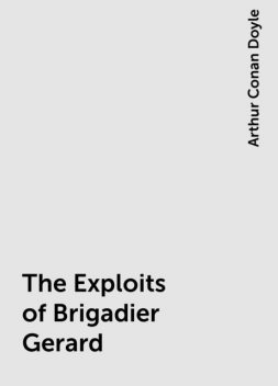 The Exploits of Brigadier Gerard, Arthur Conan Doyle