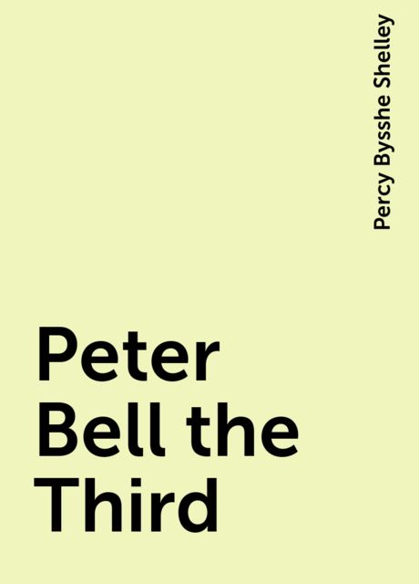 Peter Bell the Third, Percy Bysshe Shelley