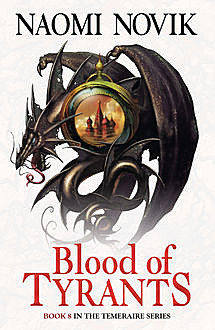 Blood of Tyrants (The Temeraire Series, Book 8), Naomi Novik