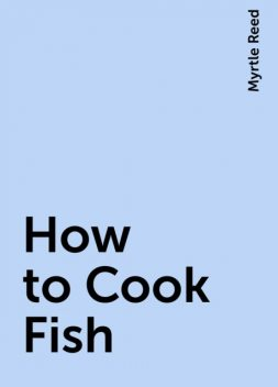 How to Cook Fish, Myrtle Reed