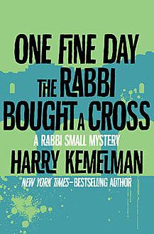 One Fine Day the Rabbi Bought a Cross, Harry Kemelman