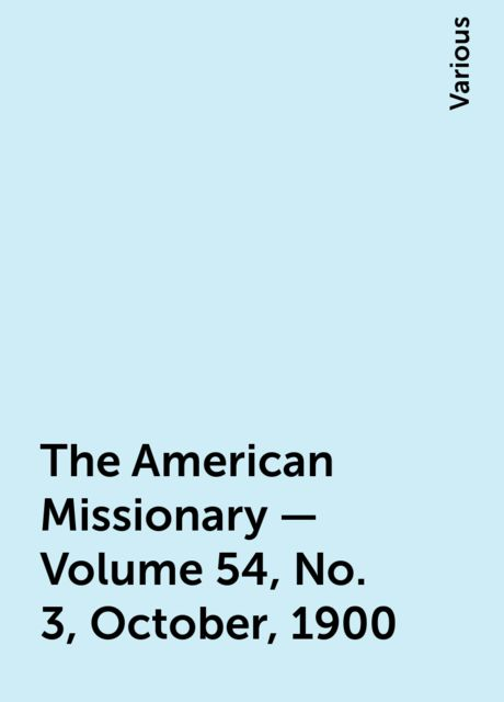 The American Missionary — Volume 54, No. 3, October, 1900, Various