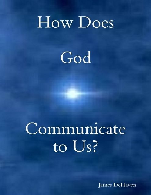 How Does God Communicate to Us?, James DeHaven