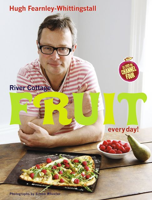 River Cottage Fruit Every Day!, Hugh Fearnley-Whittingstall