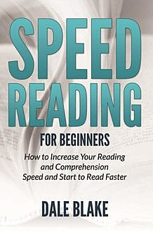 Speed Reading For Beginners, Dale Blake