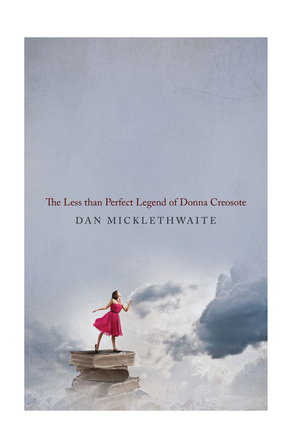 THE LESS THAN PERFECT LEGEND OF DONNA CREOSOTE, Dan Micklethwaite