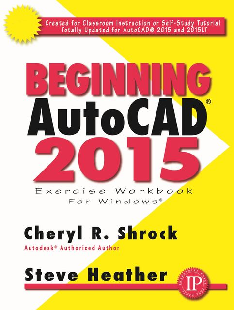 Beginning AutoCAD 2015, Cheryl Shrock, Steve Heather