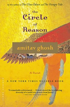 The Circle of Reason, Amitav Ghosh