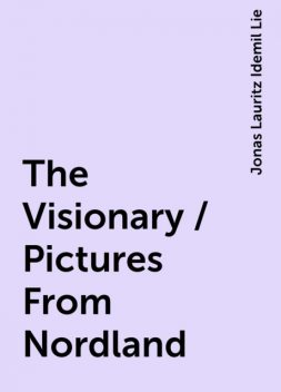The Visionary / Pictures From Nordland, Jonas Lauritz Idemil Lie