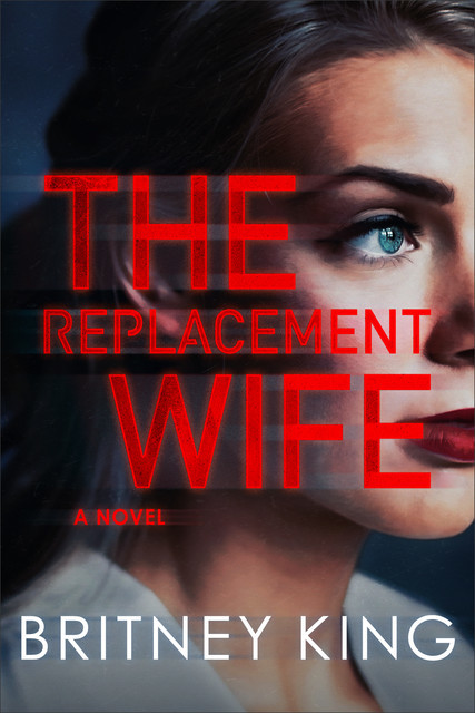 The Replacement Wife: A Psychological Thriller, Britney King