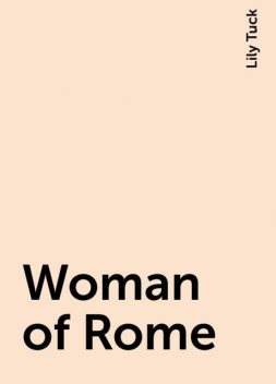 Woman of Rome, Lily Tuck