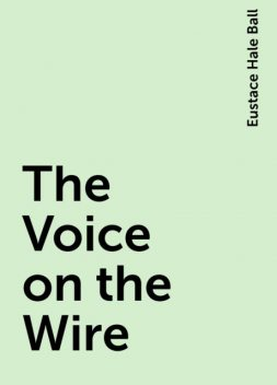 The Voice on the Wire, Eustace Hale Ball