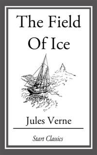The Field of Ice / Part II of the Adventures of Captain Hatteras, Jules Verne