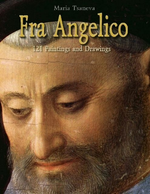 Fra Angelico: 121 Paintings and Drawings, Maria Tsaneva