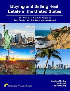 Buying and Selling Real Estate in the United States: The Complete Guide to American Real Estate Law, Practices, and Investment, David Cusic, Stephen Mettling, Ryan Mettling