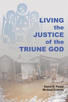 Living the Justice of the Triune God, David Power, Michael Downey