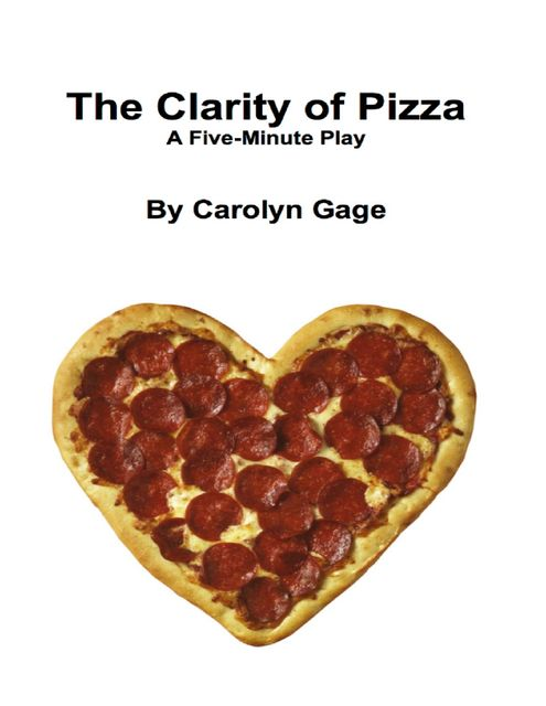 The Clarity of Pizza: A Five – Minute Play, Carolyn Gage