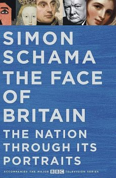 The Face of Britain: The Nation through Its Portraits, Simon Schama