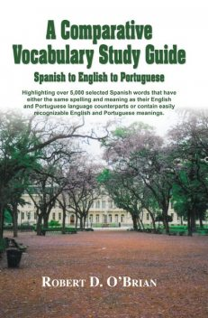 A Comparative Vocabulary Guide: Spanish to English to Portuguese, Robert O'Brian