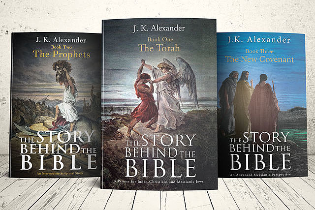 The Story Behind the Bible: Book I The Torah; Book II The Prophets; Book III The New Covenant, J.K. Alexander
