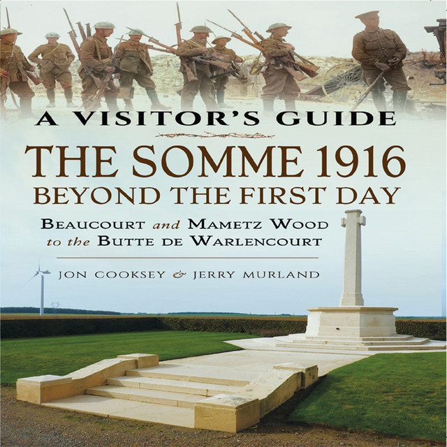The Somme 1916 – Beyond the First Day, Jerry Murland, Jon Cooksey