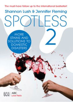 Spotless 2: More Room-by-Room Solutions to Domestic Disasters, Jennifer Fleming, Shannon Lush