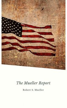 Report on the Investigation into Russian Interference in the 2016 Presidential Election: Mueller Report, Robert Mueller