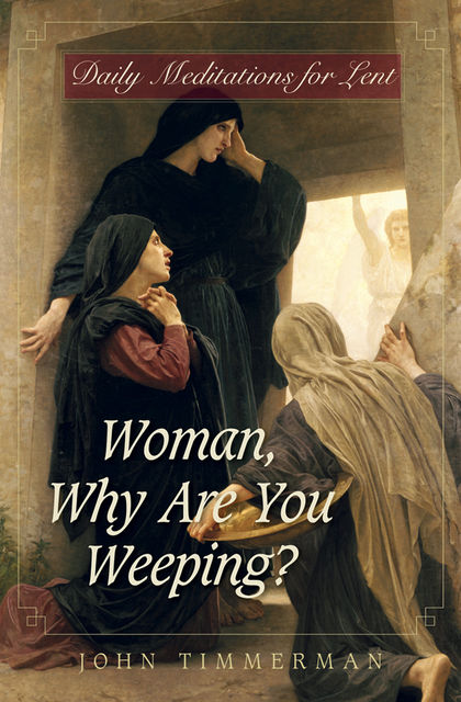 Woman, Why Are You Weeping?, John Timmerman