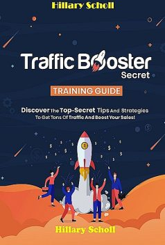 Traffic Booster Secret Training Guide, Hillary Scholl
