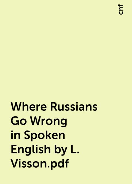 Where Russians Go Wrong in Spoken English by L. Visson.pdf, cnf