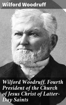 Wilford Woodruff, Fourth President of the Church of Jesus Christ of Latter-Day Saints, Wilford Woodruff