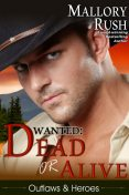 Dead or Alive (Outlaws and Heroes, Book 2), Mallory Rush