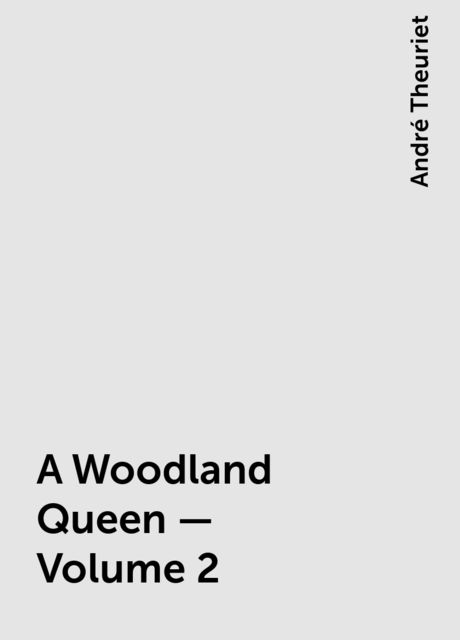 A Woodland Queen — Volume 2, André Theuriet