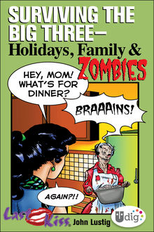 Last Kiss: Surviving the Big Three—Holidays, Family, and Zombies, John Lustig