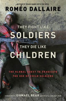 They Fight Like Soldiers, They Die Like Children, Roméo Dallaire