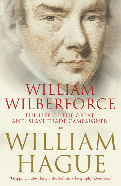 William Wilberforce: The Life of the Great Anti-Slave Trade Campaigner (Text Only), William Hague