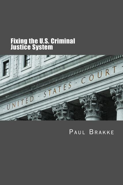 Fixing the U.S. Criminal Justice System, Paul Brakke