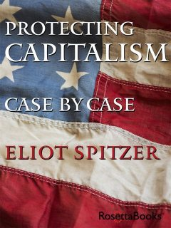 Protecting Capitalism Case by Case, Eliot Spitzer