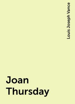 Joan Thursday, Louis Joseph Vance