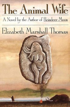 The Animal Wife, Elizabeth Marshall Thomas