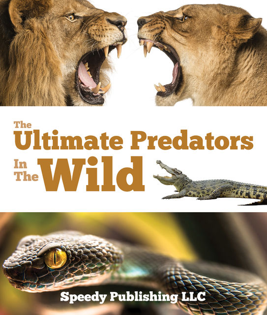 The Ultimate Predators In The Wild, Speedy Publishing