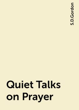 Quiet Talks on Prayer, S.D.Gordon