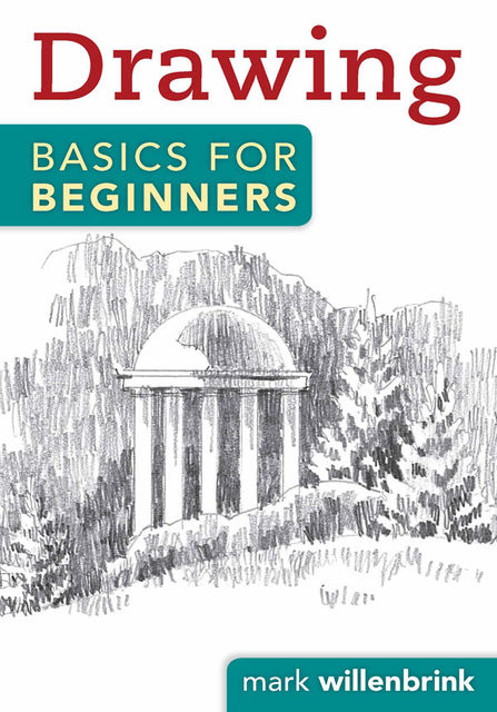 Drawing Basics for Beginners, Mark Willenbrink